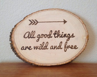Wood Burning Art Inspirational Arrow Quote: All Good Things are Wild and Free