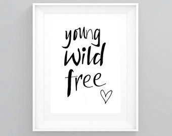Young Wild Free. Quote Art. Downloadable Art Print.