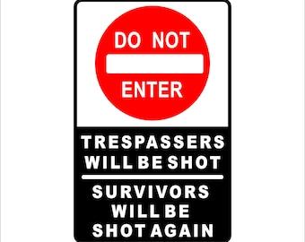 "Do Not Enter Trespassers will be Shot  Metal Sign Aluminum  8"" x 12"" Sign"
