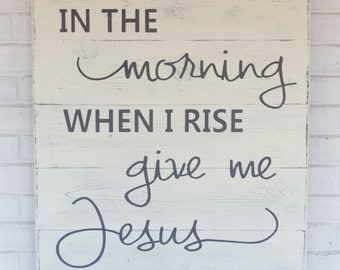 "Scripture wood sign | In the morning when I rise give me Jesus | scripture wall art | farmhouse wall decor | hymn wall art | 24"" x 28"""