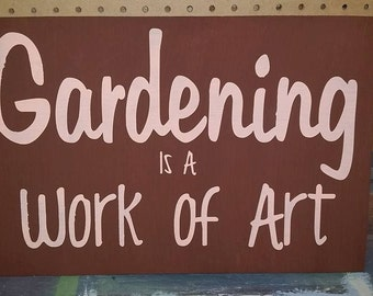 Gardening is a Work of Art Wood Sign