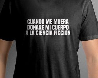 Cuando me muera donare mi cuerpo a la ciencia ficcion camisa franela comica humor español shirt spanish quote tee funny tshirt