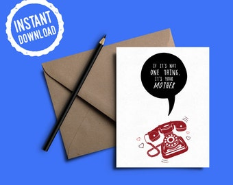 Mother's Day Card | Birthday Card | If It's Not One Thing It's Your Mother | Funny Card | Greeting Card | Instant Digital Download