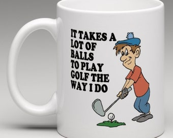 It takes a lot of Balls to play Golf the way i do - Novelty Mug