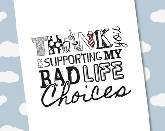 Thanks for Supporting my Bad Life Choices card (Friendship, Mothers' Day, Fathers' Day)