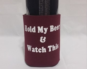 Beer Cozie- Can Cozie - Hold My Beer and Watch this - Drink Cozie- Gag Gift - Father's Day Gift -Groomsmen Gift