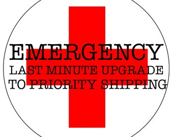 EMERGENCY Upgrade To PRIORITY SHIPPING