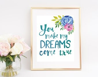 You Make My Dreams Come True Digital Print, Watercolor, Floral, Print, Wall Decor, Home Decor, Wall Art