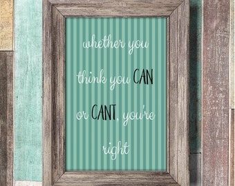 Whether You Think You Can Or Can't You're Right Printable