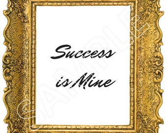 Success is Mine Affirmation Digital Print for Instant Download, Inspirational quote, motivational quote, positive affirmation, wall decor