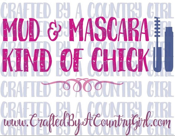 Mud And Mascara Kind Of Chick Svg Vinyl By