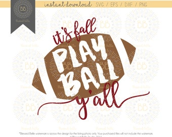 It's Fall Play Ball Y'all, football, game day, svg, eps, dxf, png file, Silhouette, Cricut