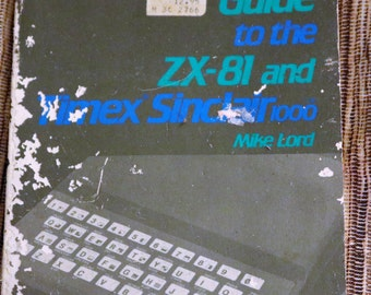 The Explorer's Guide To The ZX-81 and Timex Sinclair 1000, Mike Lord, 1982