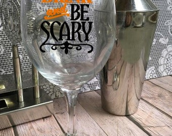 Eat, Drink, Be Scary Wine Glass - Customized Wine Glass