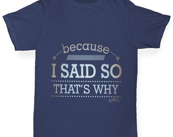 Girl's Because I Said So That's Why T-Shirt