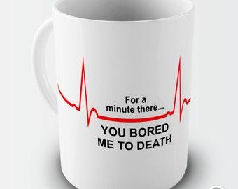 You Bored Me To Death Ceramic Novelty Mug