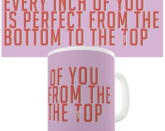Every Inch Of You Is Perfect Ceramic Mug