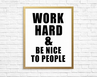 Printable Wall Art Print - Work Hard and Be Nice To People - Wall Quote/Print - Motivational/Inspiration- Digital Download//Printable