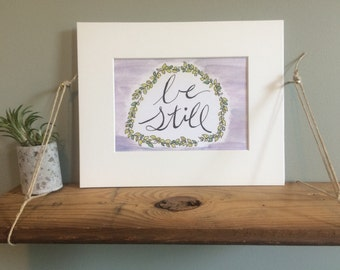 Be Still   5X7 Hand-lettered Matted Watercolor Print