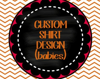 CUSTOM Shirt design for babies, boy or girl, infant, bodysuit, pick your design