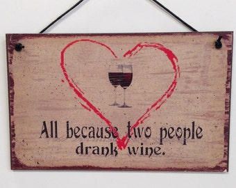 """All Because Two People Drank Wine--5""""X8"""" sign"""