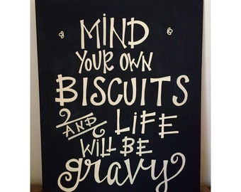 Mind your own Biscuits and Life Will be Gravy canvas