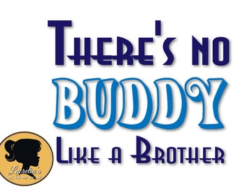 There's no Buddy like a Brother  Silhouette,  SVG files for Silhouette Cameo or Cricut, vector, svg, dxf eps, Jpg, Png