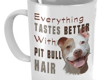 Everything Tastes Better With Pitbull Hair Mug