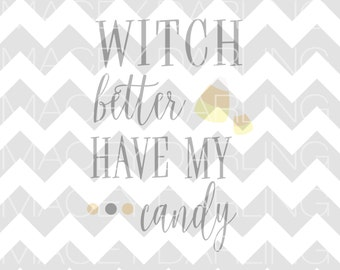 Witch Better Have My Candy SVG, Candy SVG, Halloween SVG, Happy Halloween, Witch Svg, Halloween Dxf, Halloween Cut File, Happy Halloween