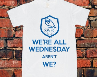 We're All Wednesday Aren't We Sheffield Wednesday T-Shirt