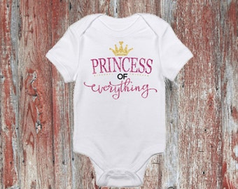 Princess of Everything Baby Girl Infant Bodysuit or Toddler Tshirt
