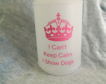 I can't keep calm, I show Dogs squirt bottle