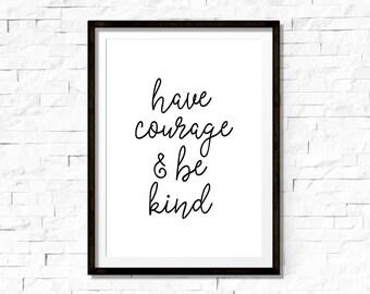Have courage and be kind print, printable art, nursery decor, nursery wall art, inspirational print, motivational poster, have courage print