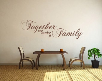 """Family Wall Quote  """"Together We Make A Family.."""", Wall Art Sticker, Vinyl Decal, Modern Transfer."""