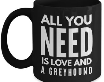 Unique Coffee Mug - All You Need Is Love And A Greyhound - Amazing Present Idea, Great Quality Ceramic Cups For Coffee, Tea, Milk -11oz