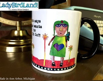Who says she wants to fit in?!- Coffee Mug