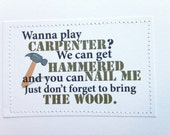 Funny sexy Valentine card. Wanna play carpenter.