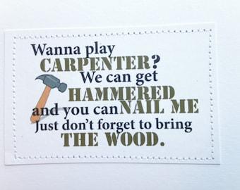 Funny sexy card. Wanna play carpenter.