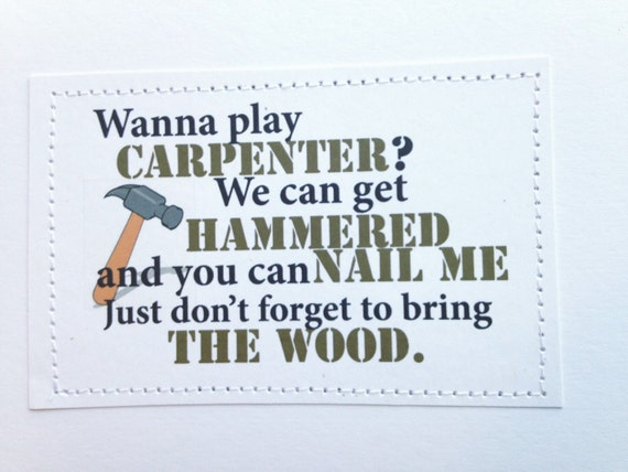 Funny sexy card. Wanna play carpenter.