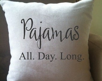 Pajamas All Day Long funny decorative throw pillow cover