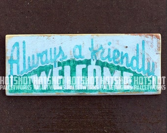 Always a Friendly Welcome, Hand Painted, Vintage-looking, Pallet Sign