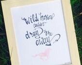 Wild Horses Print - Nursery & Kids room Art - Rolling Stones Quote Art - Couldn't Drag Me Away