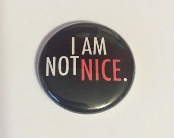 I am not nice  -   Pinback Button 1 inch