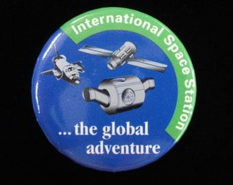 International Space Station...The Global Adventure- Vintage NASA Pinback Button, Space Shuttle Button Pin- Outer Space Pinback Button