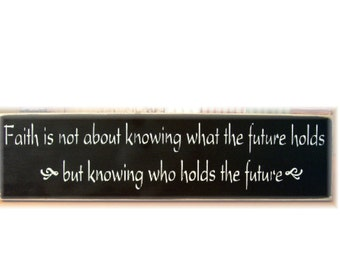 Faith is not about knowing what the future holds but who holds the future primitive sign