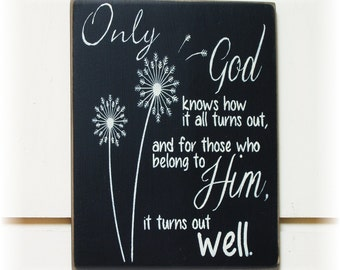 Only God knows how it all turns out and for those who belong to him it turns out well wood sign