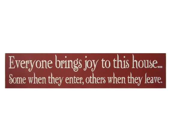 Everyone brings joy to this house... wood sign funny