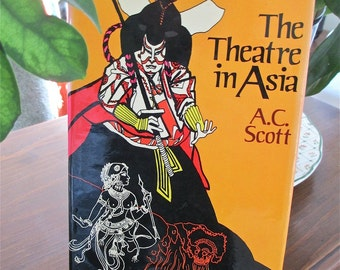 The Theatre in Asia 1972 by  A.C. Scott  History. Dance. Theater. Music. Poetry. India. Islamic World. China. Japan. Asian Culture. Drama.