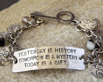 Yesterday is History Tomorrow is a Mystery Today is a Gift Handstamped Bracelet