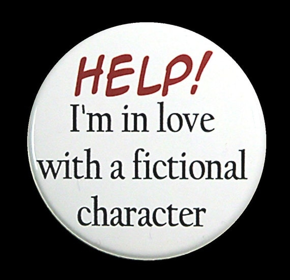 I'm In Love With A Fictional Character - Button Pinback Badge 1 1/2 inch